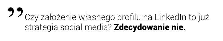 Czy założenie własnego profilu naLinkedIn tojuż strategia social media?