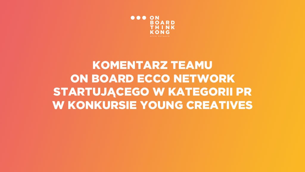 Komentarz teamu On Board Ecco Network startującego w kategorii PR w konkursie Young Creatives