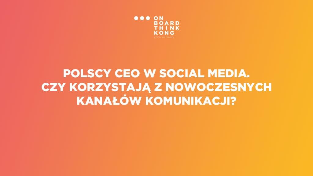 Polscy CEO w social media. Czy korzystają z nowoczesnych kanałów komunikacji?