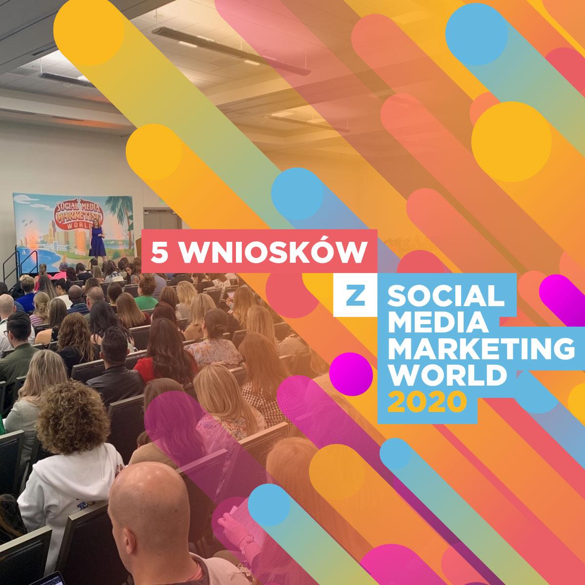 5 wniosków z Social Media Marketing World 2020