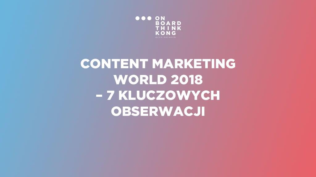 Content Marketing World 2018 – 7 kluczowych obserwacji