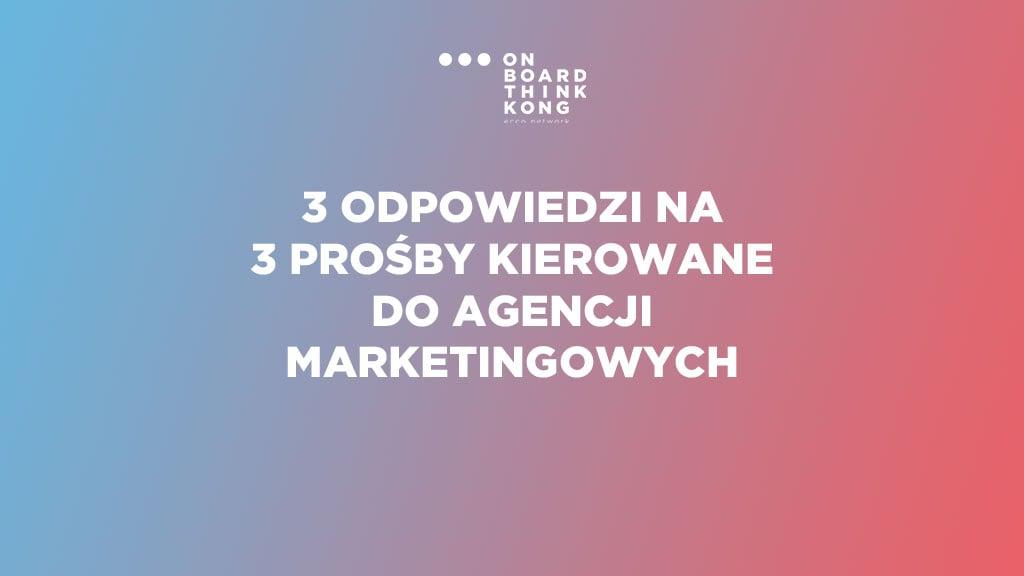 3 odpowiedzi na 3 prośby kierowane do agencji marketingowych